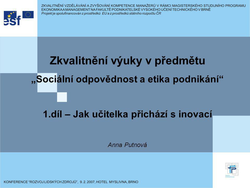 """Zkvalitnění výuky v předmětu """"Sociální odpovědnost a etika podnikání 1.díl – Jak učitelka přichází s inovací Anna Putnová"""