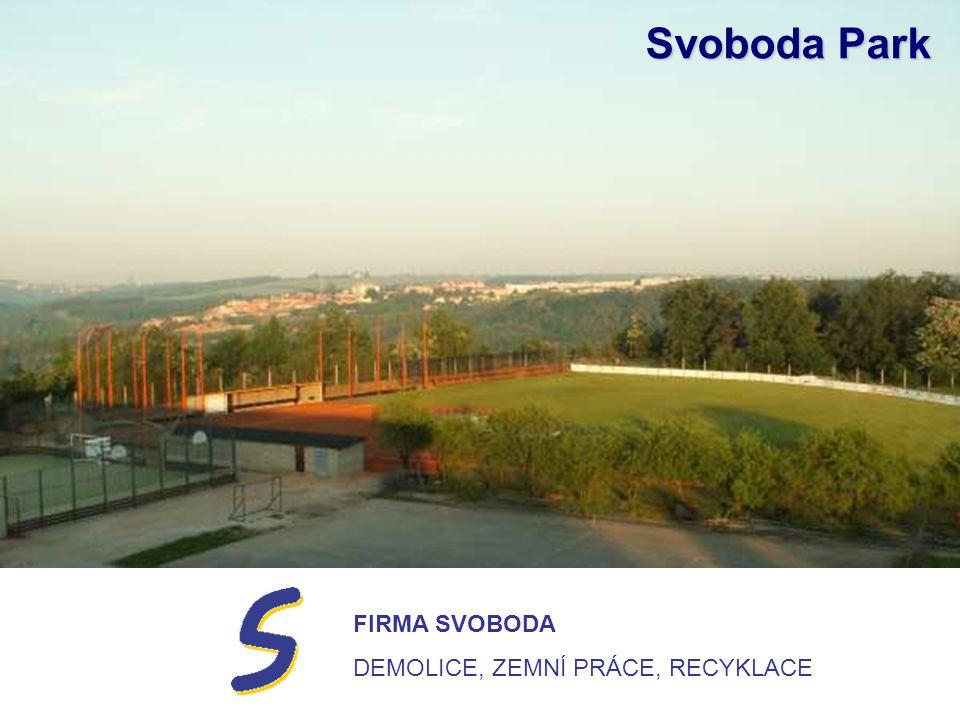 FIRMA SVOBODA DEMOLICE, ZEMNÍ PRÁCE, RECYKLACE Svoboda Park