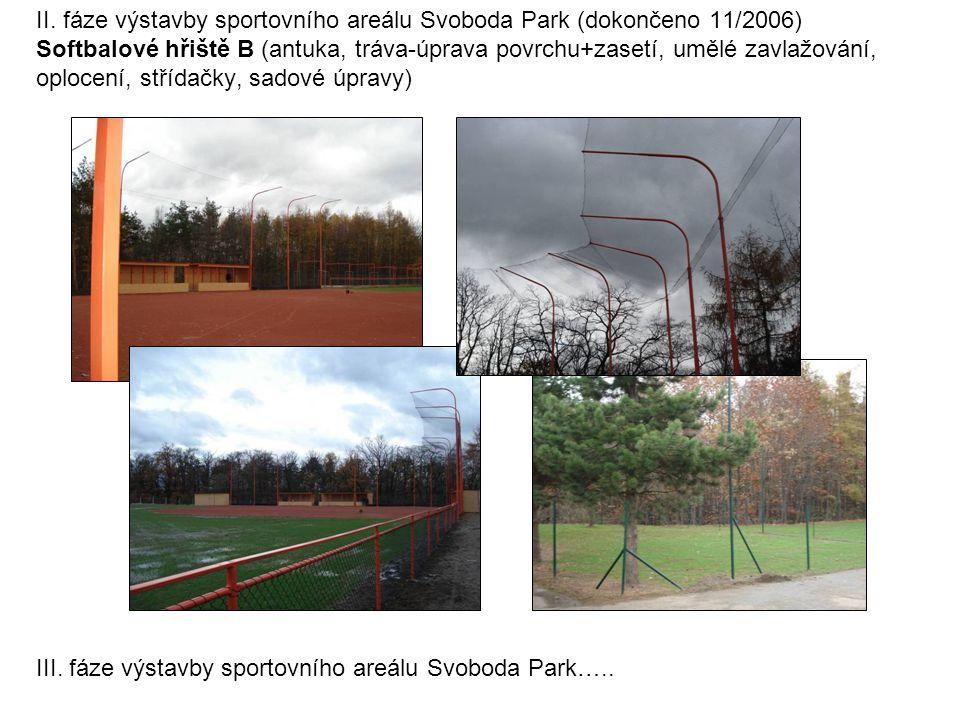 II. fáze výstavby sportovního areálu Svoboda Park (dokončeno 11/2006) Softbalové hřiště B (antuka, tráva-úprava povrchu+zasetí, umělé zavlažování, opl