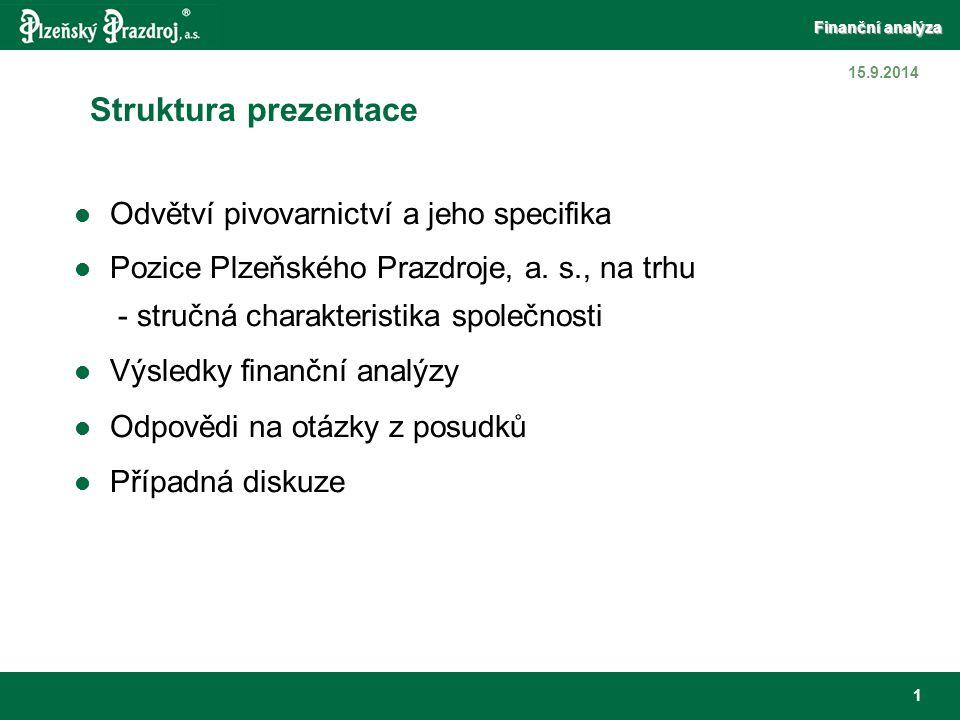 Finanční analýza 12 15.9.2014 Poměrové ukazatele Ukazatele likvidity Odrážejí agresivní přístup k řízení krátkodobých aktiv Plzeňský Prazdroj nedosahuje, a to výrazně, dokonce ani hodnot běžné a peněžní likvidity, jež jsou považovány za minimální a dlouhodobě udržitelné, tedy 1 a 0,2.