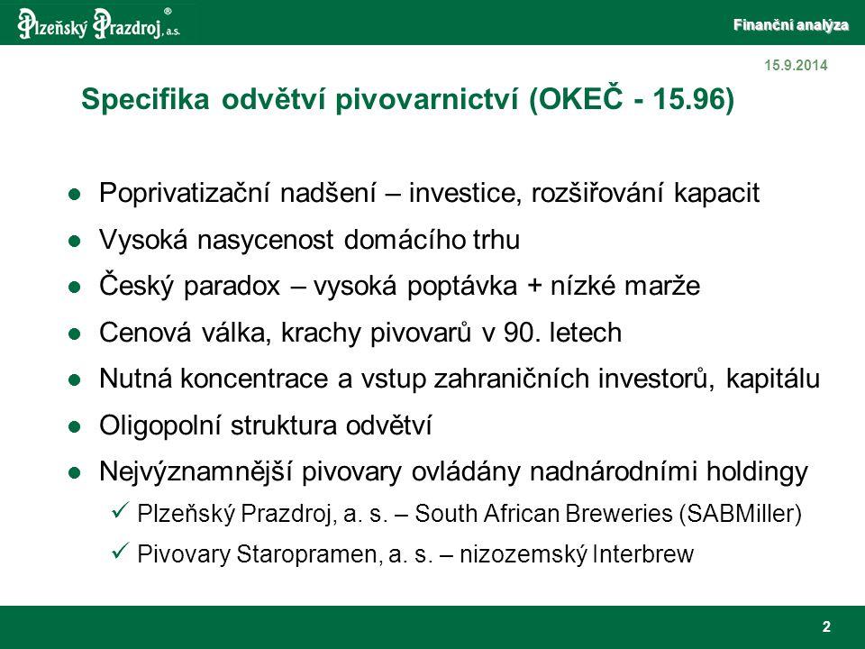 Finanční analýza 33 15.9.2014 Kde se bere rozdíl mezi analyzovanými společnostmi, když do obou vstoupil zahraniční investor.