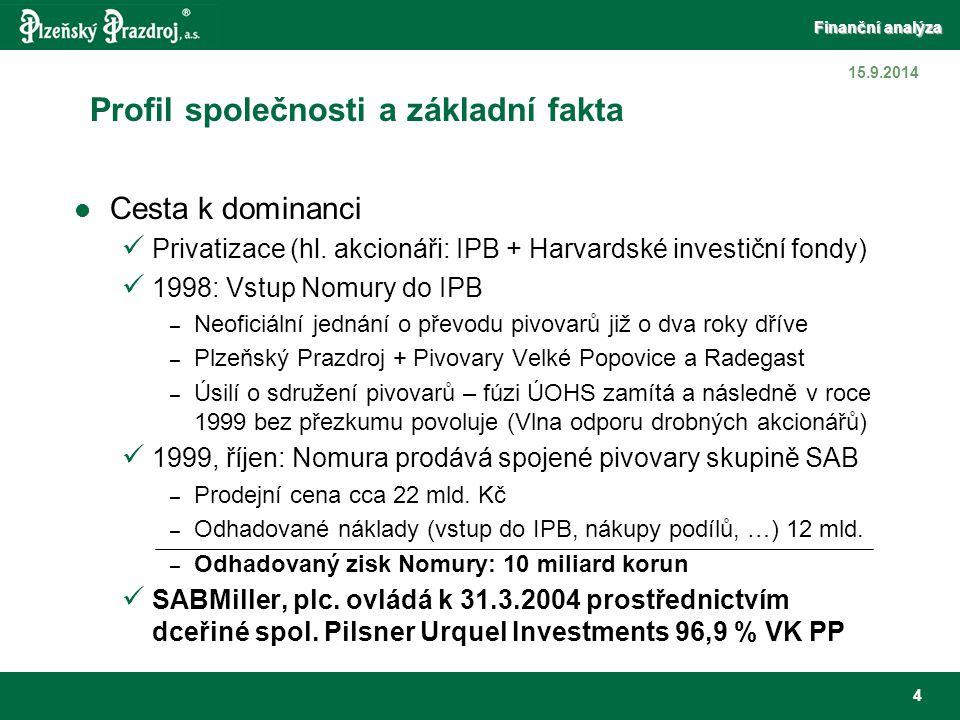 Finanční analýza 5 15.9.2014 Profil společnosti a základní fakta Průběh fúze Zdlouhavý (žaloby drobných akcionářů): 1999 – 2002.