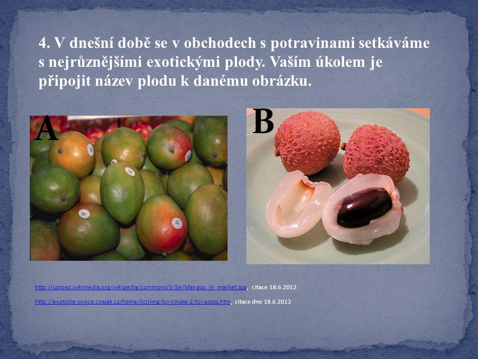 A B 4.V dnešní době se v obchodech s potravinami setkáváme s nejrůznějšími exotickými plody.