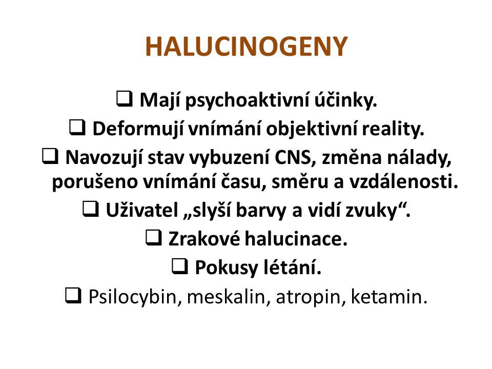 HALUCINOGENY  Mají psychoaktivní účinky.  Deformují vnímání objektivní reality.  Navozují stav vybuzení CNS, změna nálady, porušeno vnímání času, s