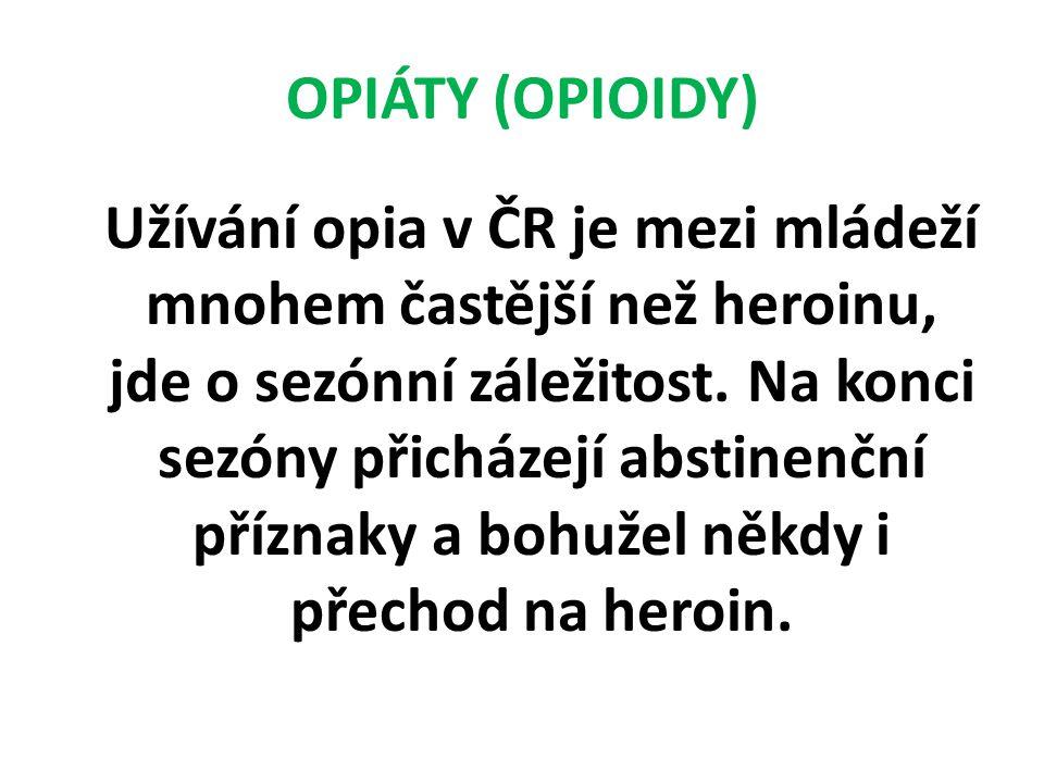 OPIÁTY (OPIOIDY) Užívání opia v ČR je mezi mládeží mnohem častější než heroinu, jde o sezónní záležitost. Na konci sezóny přicházejí abstinenční přízn