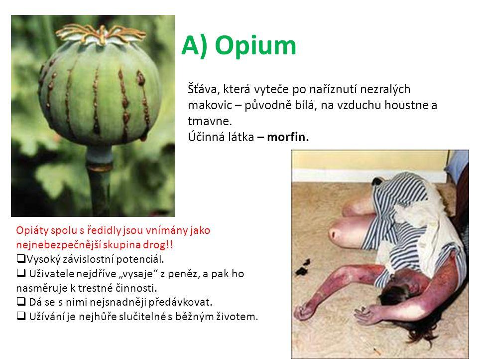 A) Opium Šťáva, která vyteče po naříznutí nezralých makovic – původně bílá, na vzduchu houstne a tmavne. Účinná látka – morfin. Opiáty spolu s ředidly