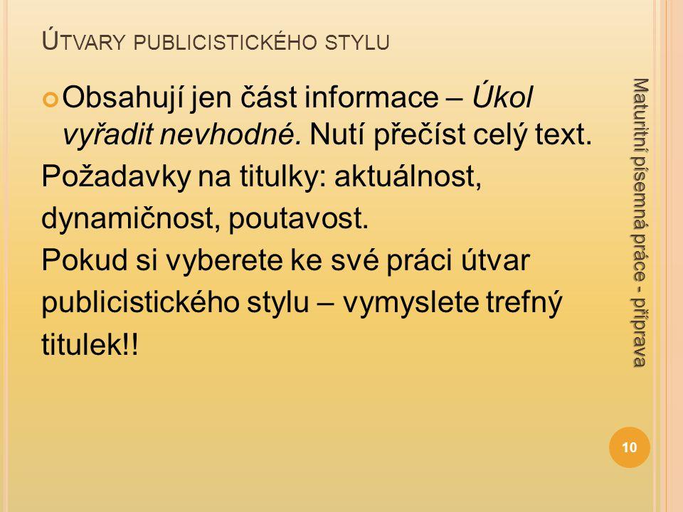 Ú TVARY PUBLICISTICKÉHO STYLU Obsahují jen část informace – Úkol vyřadit nevhodné. Nutí přečíst celý text. Požadavky na titulky: aktuálnost, dynamično