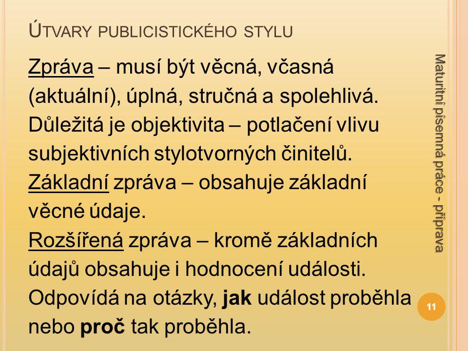 Ú TVARY PUBLICISTICKÉHO STYLU Zpráva – musí být věcná, včasná (aktuální), úplná, stručná a spolehlivá. Důležitá je objektivita – potlačení vlivu subje