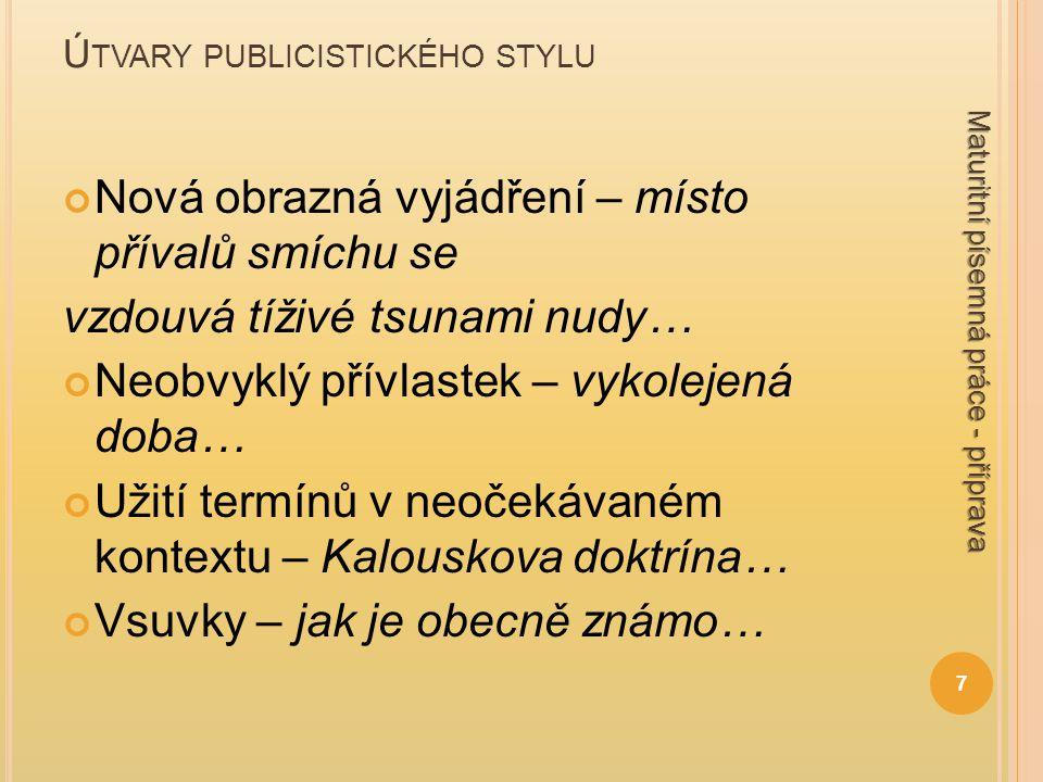 Ú TVARY PUBLICISTICKÉHO STYLU AUTOMATIZACE texty musí vznikat rychle, často mají i krátkou životnost (zprávy).