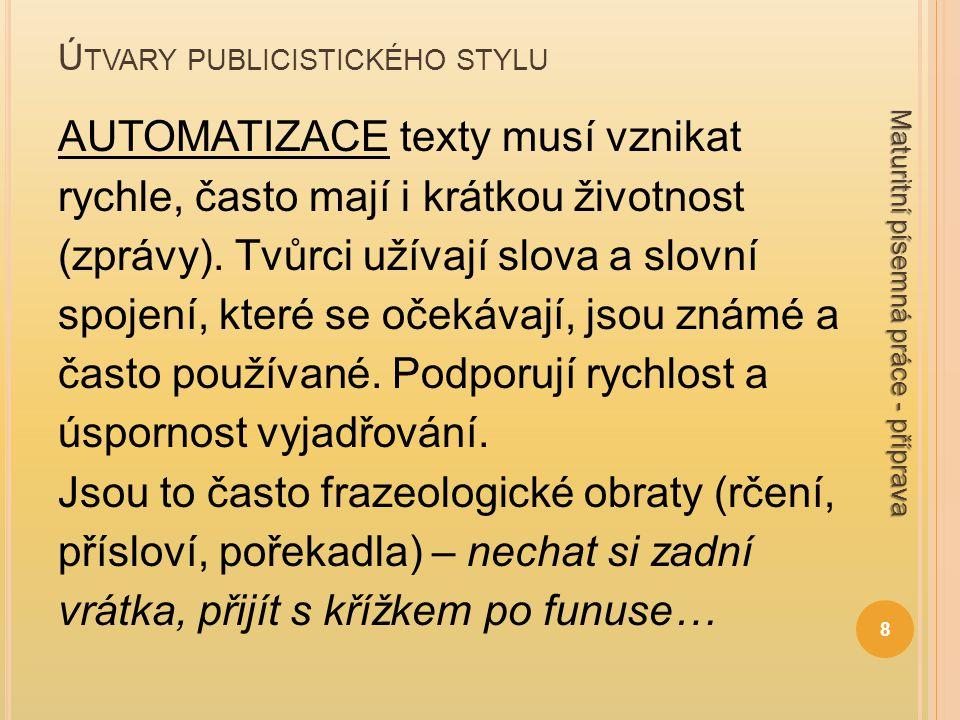 Ú TVARY PUBLICISTICKÉHO STYLU AUTOMATIZACE texty musí vznikat rychle, často mají i krátkou životnost (zprávy). Tvůrci užívají slova a slovní spojení,