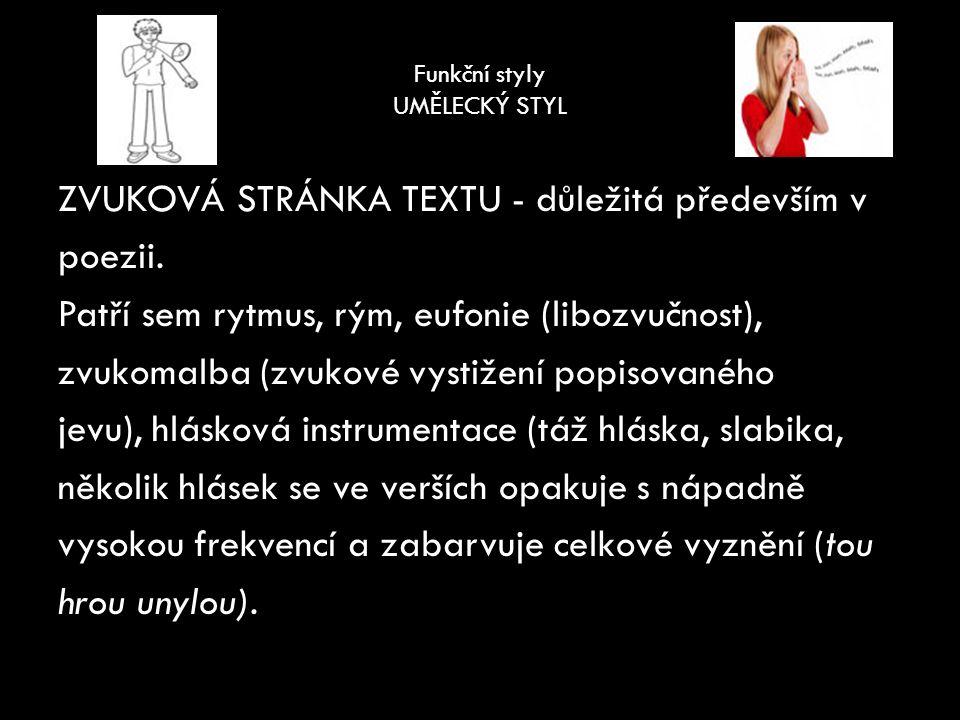 Funkční styly UMĚLECKÝ STYL ZVUKOVÁ STRÁNKA TEXTU - důležitá především v poezii.