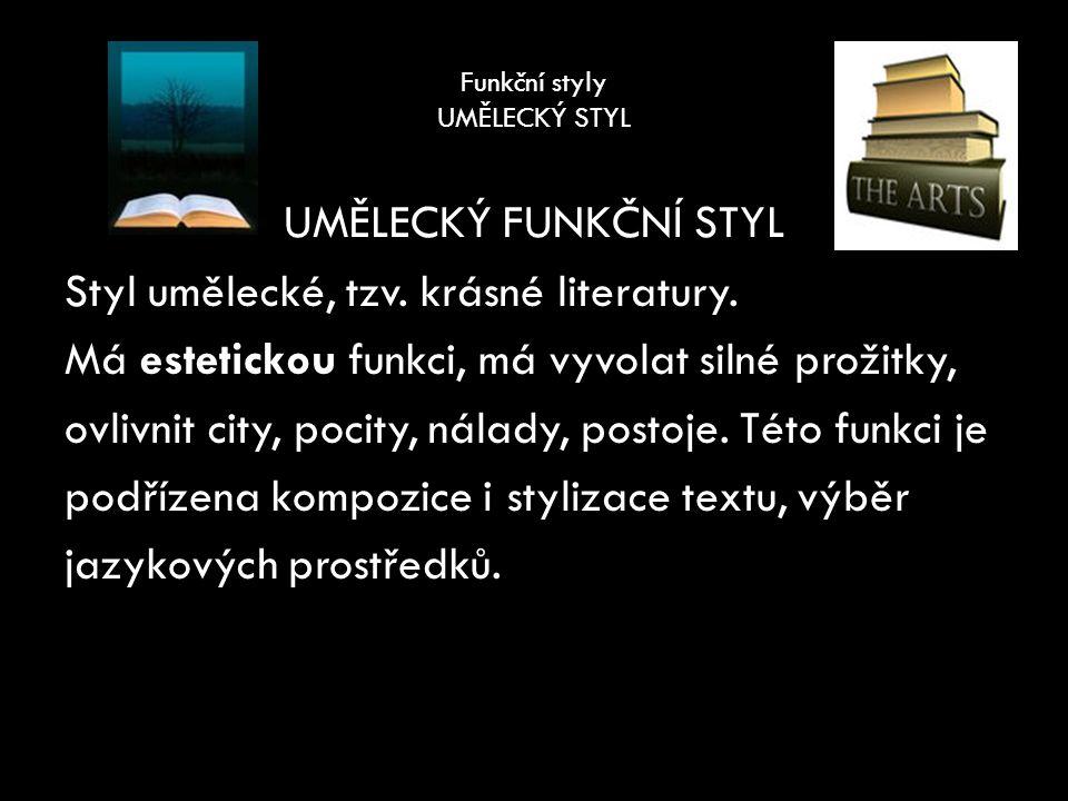 Funkční styly UMĚLECKÝ STYL JAZYKOVÉ PROSTŘEDKY Využívají se všechny vrstvy jazyka.