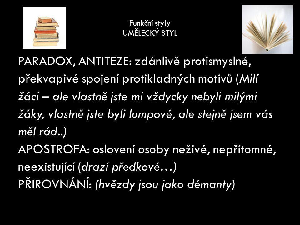 Funkční styly UMĚLECKÝ STYL ANAFORA: opakování téhož textu na počátku vět, veršů (Vždycky jsem na vás vzpomínal.
