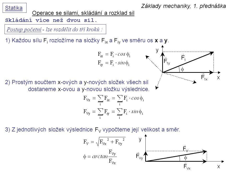 Základy mechaniky, 1. přednáška Statika Skládání více než dvou sil. Operace se silami, skládání a rozklad sil Postup početní - lze rozdělit do tří kro