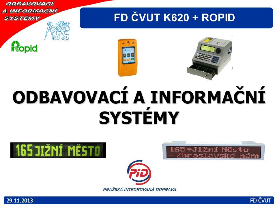 FD ČVUT K620 + ROPID ODBAVOVACÍ A INFORMAČNÍ SYSTÉMY 29.11.2013 FD ČVUT