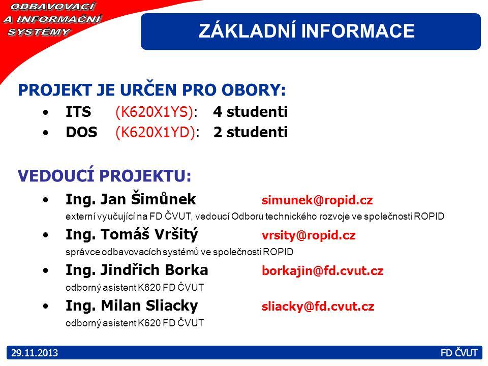 ZÁKLADNÍ INFORMACE PROJEKT JE URČEN PRO OBORY: ITS (K620X1YS): 4 studenti DOS (K620X1YD):2 studenti VEDOUCÍ PROJEKTU: Ing. Jan Šimůnek simunek@ropid.c
