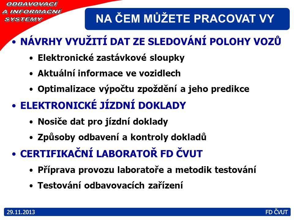NA ČEM MŮŽETE PRACOVAT VY 29.11.2013 FD ČVUT NÁVRHY VYUŽITÍ DAT ZE SLEDOVÁNÍ POLOHY VOZŮ Elektronické zastávkové sloupky Aktuální informace ve vozidle