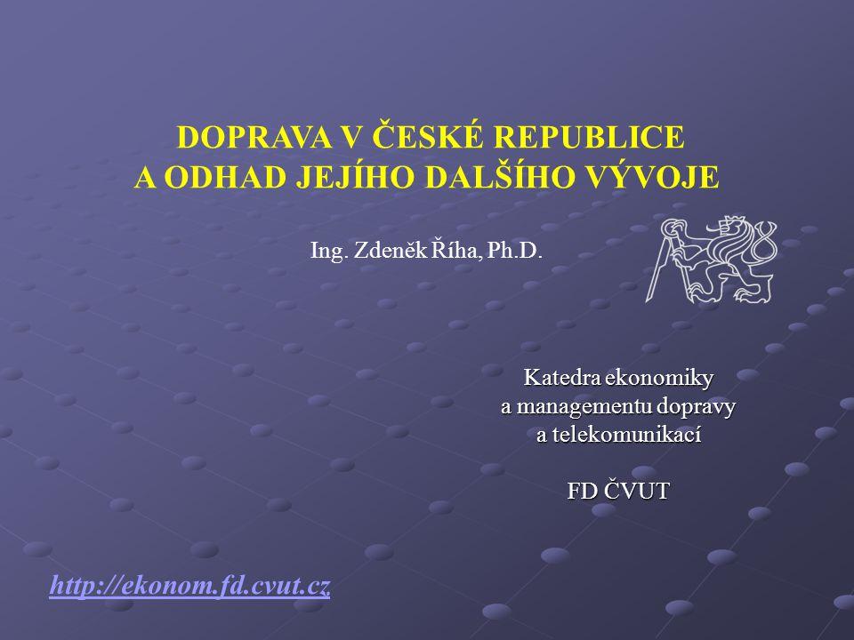 Katedra ekonomiky a managementu dopravy a telekomunikací FD ČVUT http://ekonom.fd.cvut.cz DOPRAVA V ČESKÉ REPUBLICE A ODHAD JEJÍHO DALŠÍHO VÝVOJE Ing.