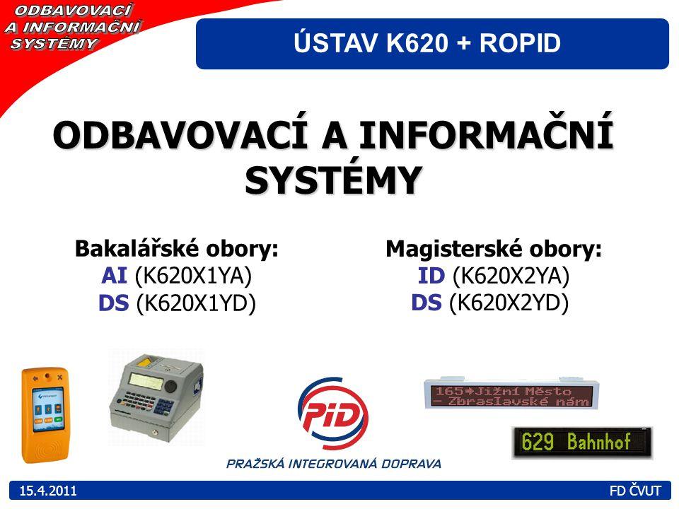 ÚSTAV K620 + ROPID 15.4.2011 FD ČVUT ODBAVOVACÍ A INFORMAČNÍ SYSTÉMY Bakalářské obory: AI (K620X1YA) DS (K620X1YD) Magisterské obory: ID (K620X2YA) DS