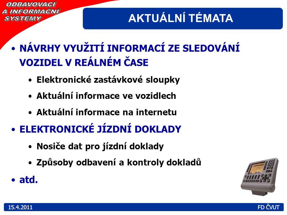 AKTUÁLNÍ TÉMATA 15.4.2011 FD ČVUT NÁVRHY VYUŽITÍ INFORMACÍ ZE SLEDOVÁNÍ VOZIDEL V REÁLNÉM ČASE Elektronické zastávkové sloupky Aktuální informace ve v