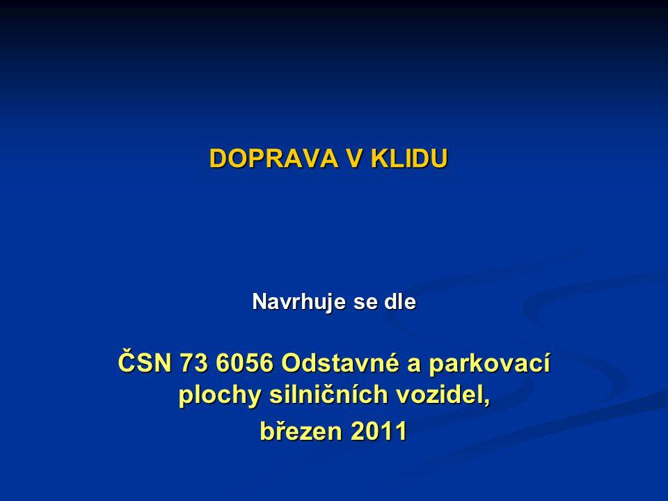 DOPRAVA V KLIDU Navrhuje se dle ČSN 73 6056 Odstavné a parkovací plochy silničních vozidel, ČSN 73 6056 Odstavné a parkovací plochy silničních vozidel