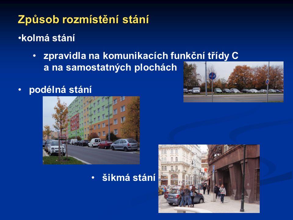 Způsob rozmístění stání kolmá stání zpravidla na komunikacích funkční třídy C a na samostatných plochách podélná stání šikmá stání
