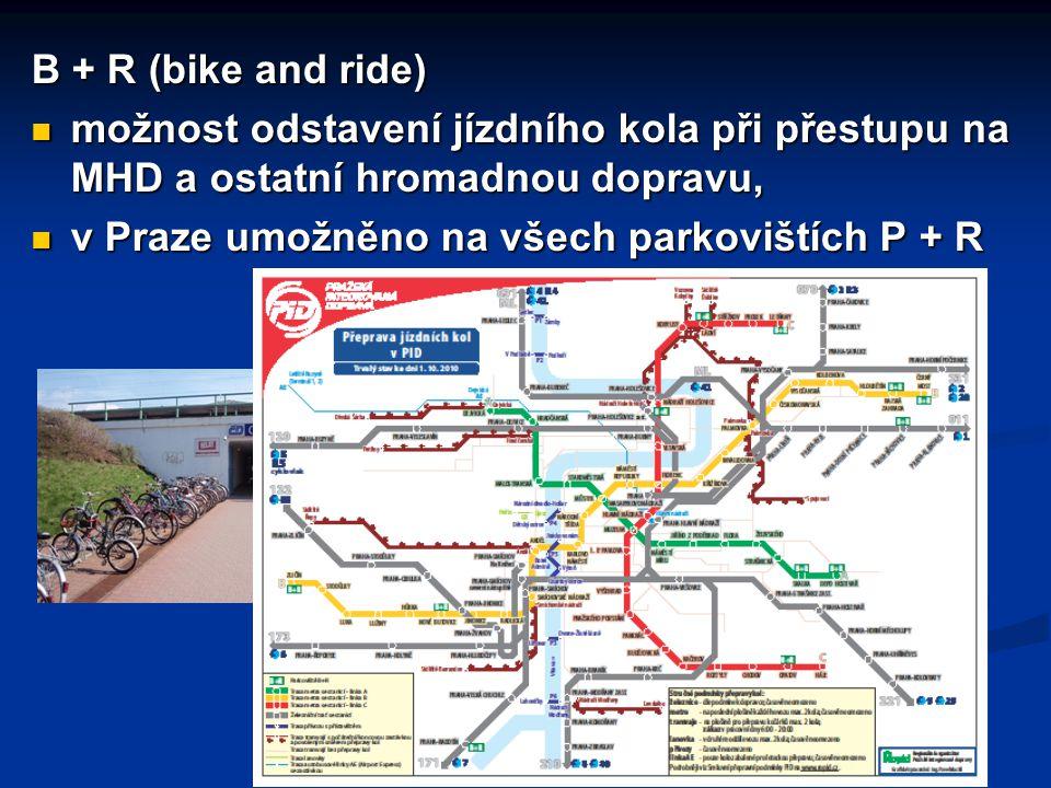 B + R (bike and ride) možnost odstavení jízdního kola při přestupu na MHD a ostatní hromadnou dopravu, možnost odstavení jízdního kola při přestupu na