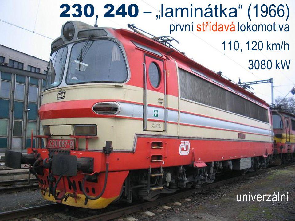 """230, 240 – """" laminátka """" (1966) první střídavá lokomotiva 110, 120 km/h 3080 kW univerzální"""