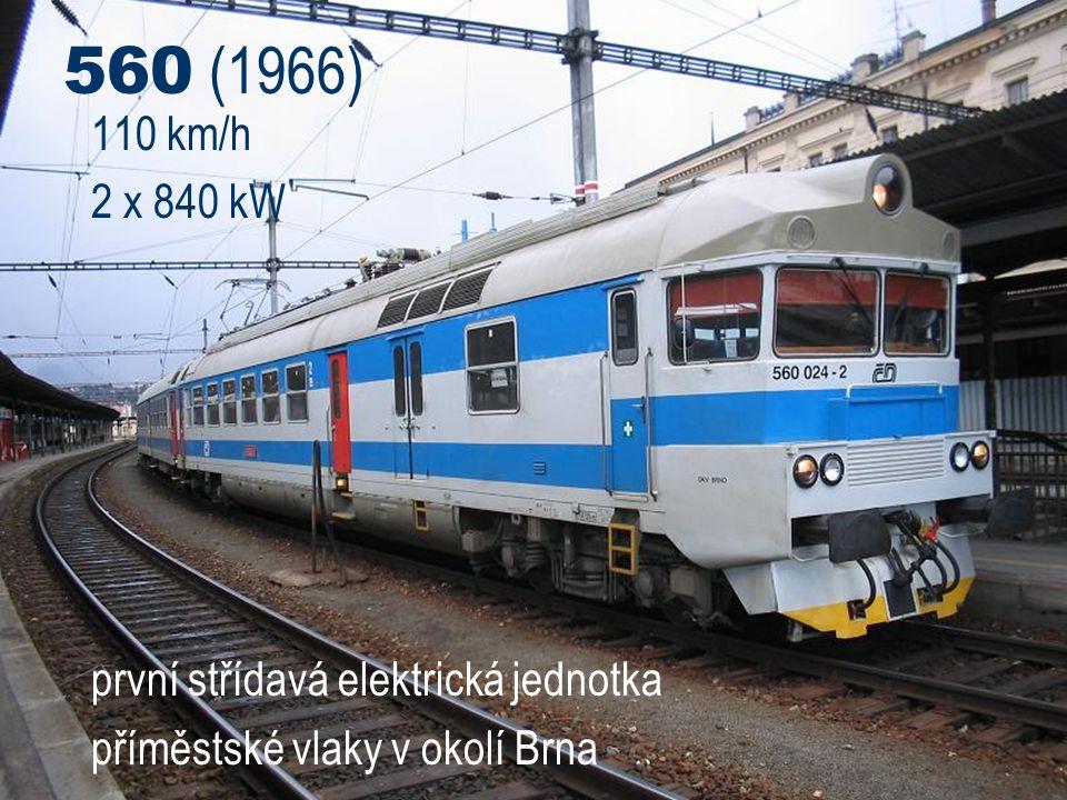 560 (1966) 110 km/h 2 x 840 kW první střídavá elektrická jednotka příměstské vlaky v okolí Brna