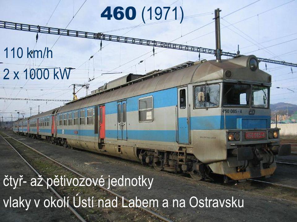 460 (1971) 110 km/h 2 x 1000 kW čtyř- až pětivozové jednotky vlaky v okolí Ústí nad Labem a na Ostravsku
