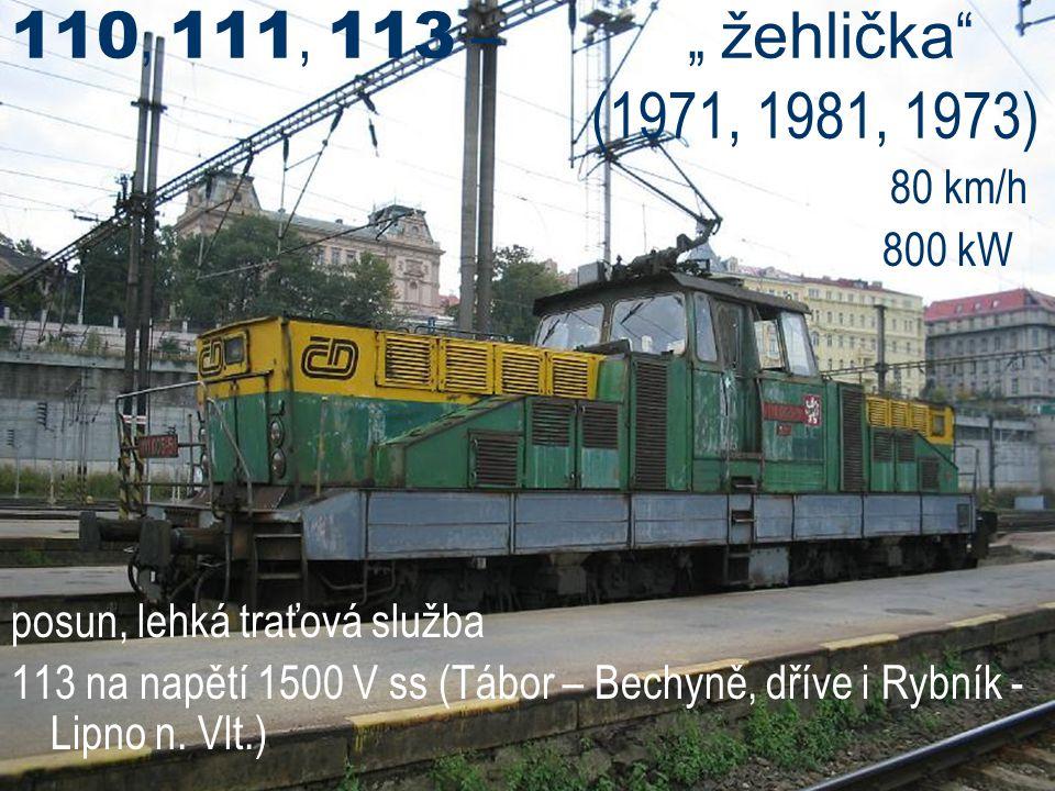 """110, 111, 113 – """" žehlička """" (1971, 1981, 1973) 80 km/h 800 kW posun, lehká traťová služba 113 na napětí 1500 V ss (Tábor – Bechyně, dříve i Rybník -"""