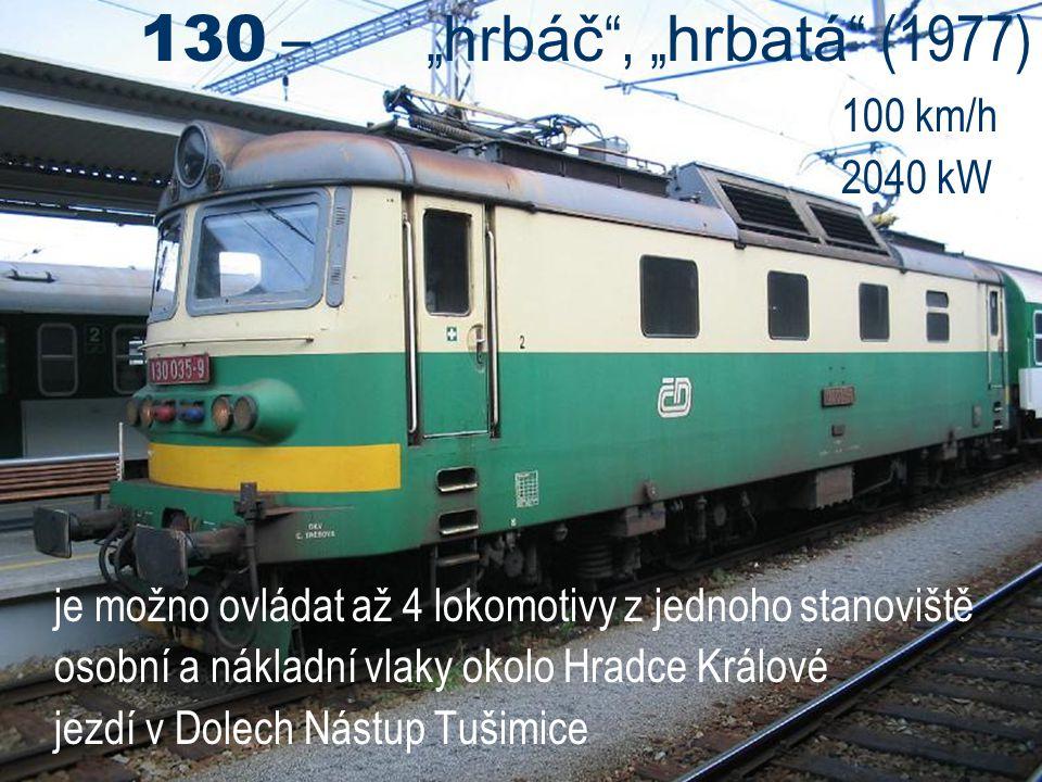 """130 – """" hrbáč """", """" hrbatá """" (1977) 100 km/h 2040 kW je možno ovládat až 4 lokomotivy z jednoho stanoviště osobní a nákladní vlaky okolo Hradce Králové"""