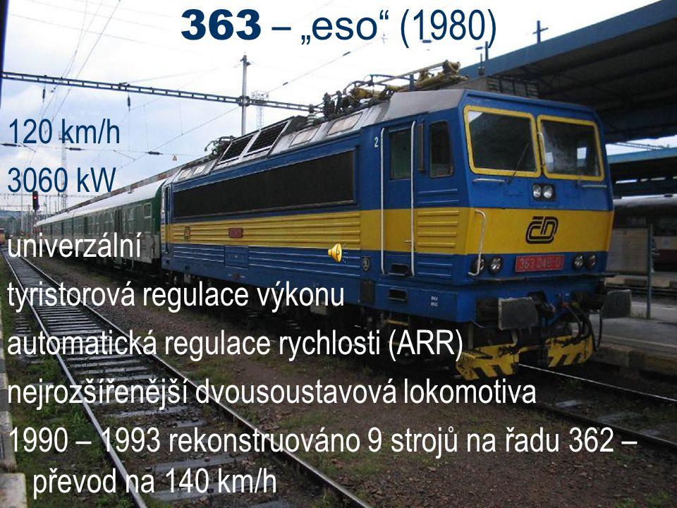 """363 – """" eso """" (1980) 120 km/h 3060 kW univerzální tyristorová regulace výkonu automatická regulace rychlosti (ARR) nejrozšířenější dvousoustavová loko"""