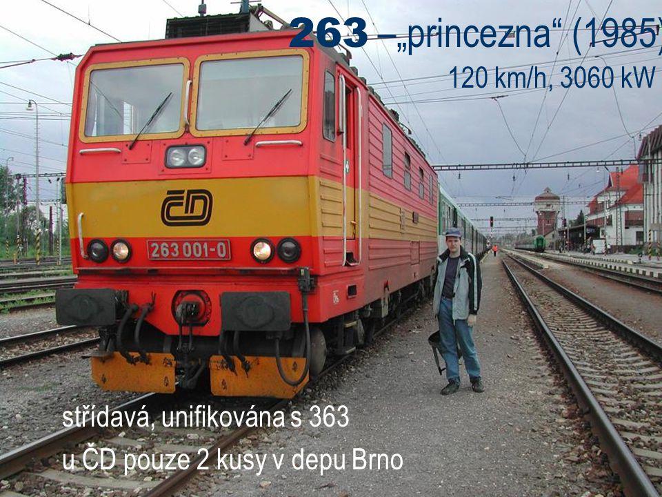 """263 –""""princezna"""" (1985) 120 km/h, 3060 kW střídavá, unifikována s 363 u ČD pouze 2 kusy v depu Brno"""