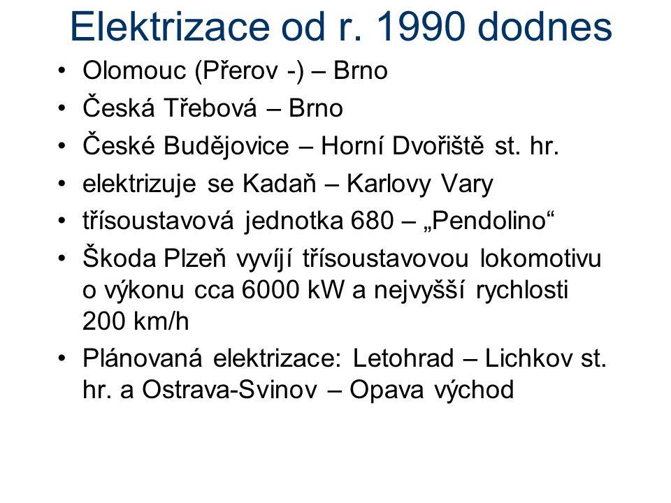 Elektrizace od r. 1990 dodnes Olomouc (Přerov -) – Brno Česká Třebová – Brno České Budějovice – Horní Dvořiště st. hr. elektrizuje se Kadaň – Karlovy