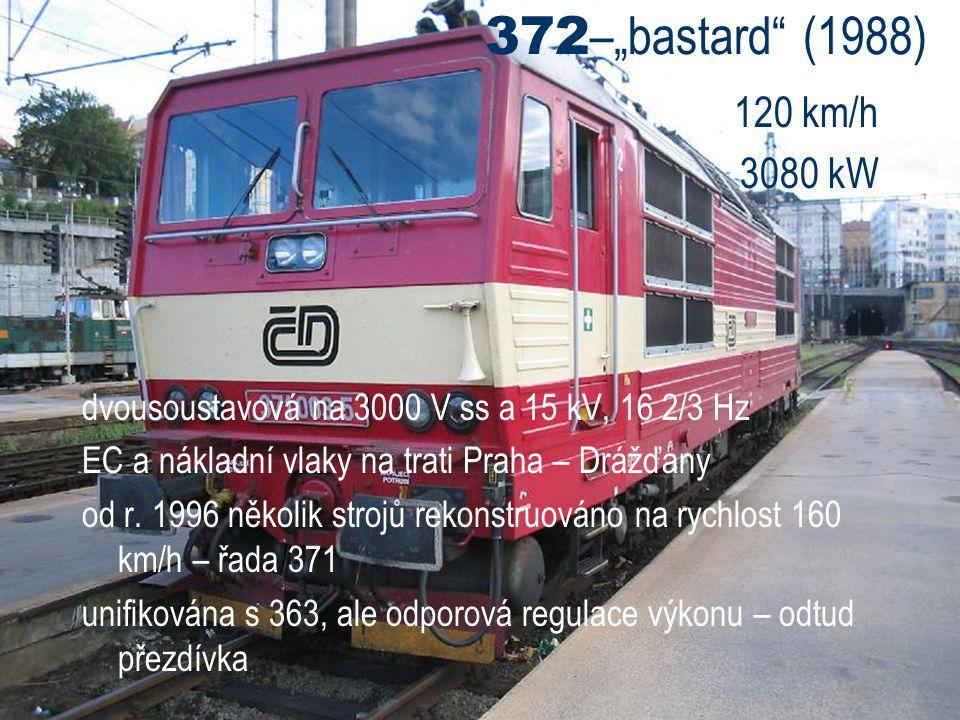 """372 –""""bastard"""" (1988) 120 km/h 3080 kW dvousoustavová na 3000 V ss a 15 kV, 16 2/3 Hz EC a nákladní vlaky na trati Praha – Drážďany od r. 1996 několik"""