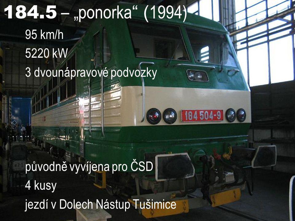 """184.5 – """"ponorka """" ( 1994) 95 km/h 5220 kW 3 dvounápravové podvozky původně vyvíjena pro ČSD 4 kusy jezdí v Dolech Nástup Tušimice"""