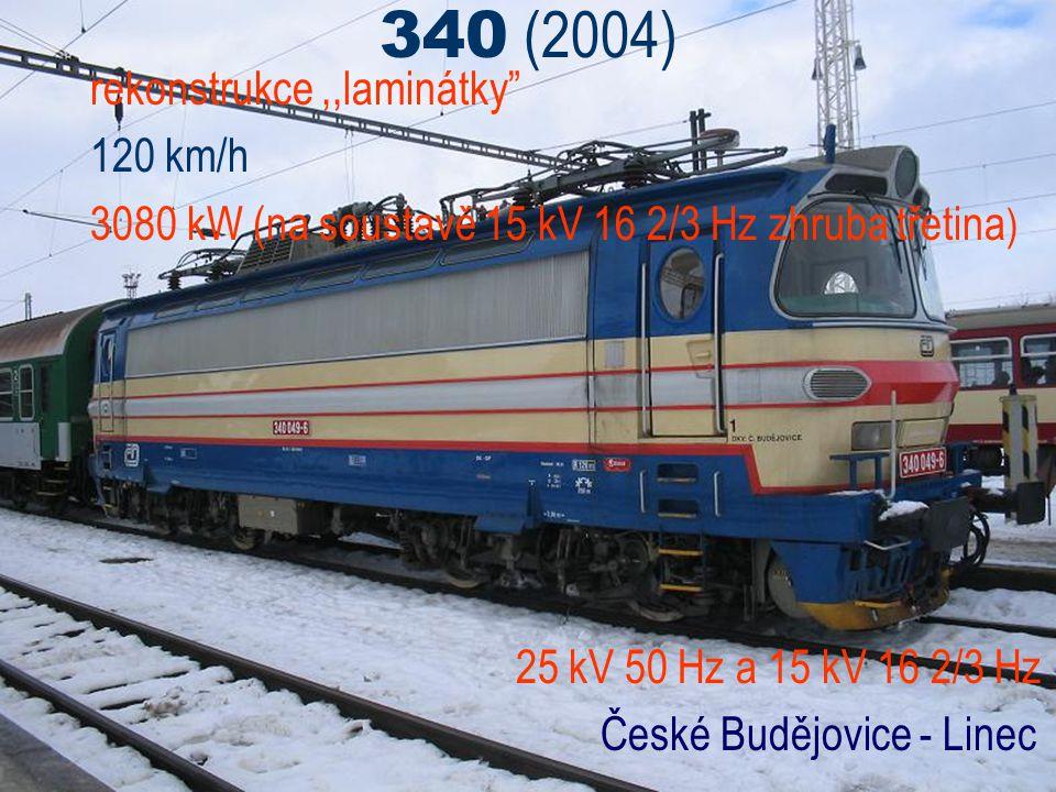 """340 (2004) rekonstrukce,,laminátky"""" 120 km/h 3080 kW (na soustavě 15 kV 16 2/3 Hz zhruba třetina ) 25 kV 50 Hz a 15 kV 16 2/3 Hz České Budějovice - Li"""
