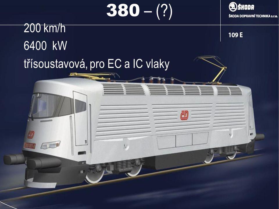 380 – (?) 200 km/h 6400 kW třísoustavová, pro EC a IC vlaky