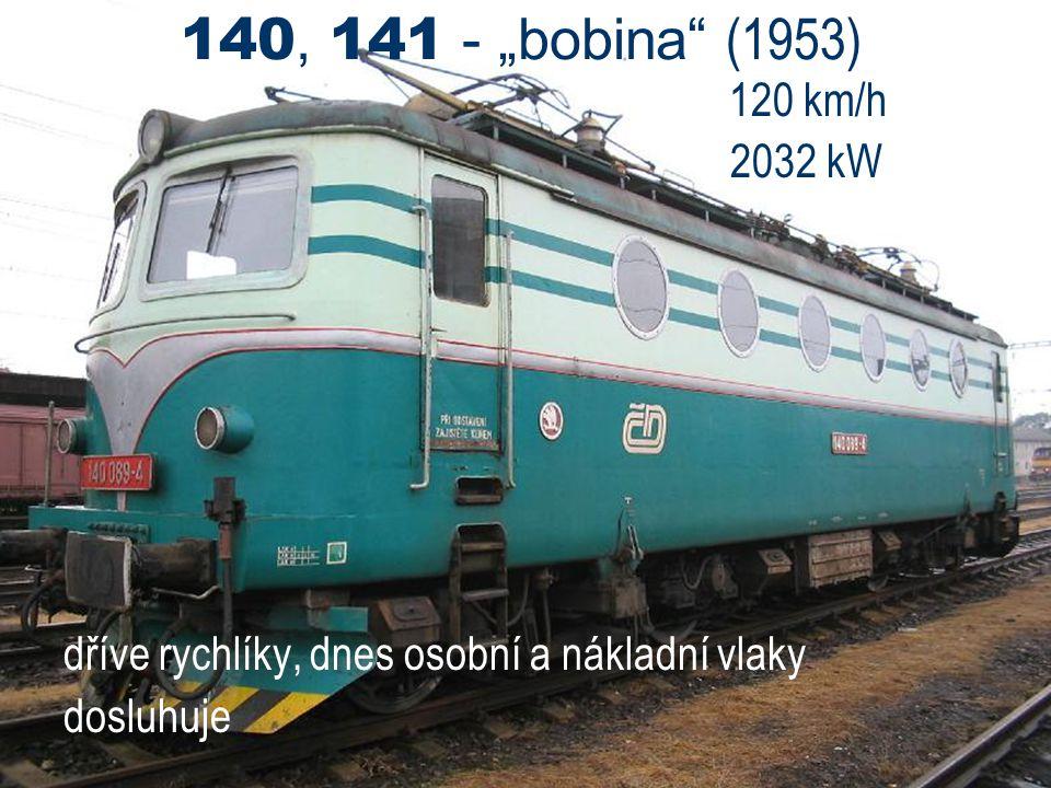 """140, 141 - """"bobina"""" (1953) 120 km/h 2032 kW dříve rychlíky, dnes osobní a nákladní vlaky dosluhuje"""