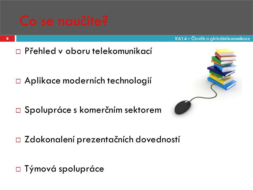 Co se naučíte? 8  Přehled v oboru telekomunikací  Aplikace moderních technologií  Spolupráce s komerčním sektorem  Zdokonalení prezentačních doved