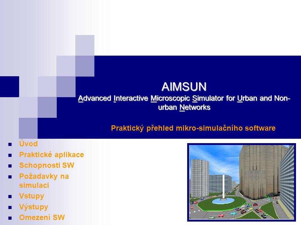 AIMSUN Advanced Interactive Microscopic Simulator for Urban and Non- urban Networks Praktický přehled mikro-simulačního software Úvod Praktické aplika