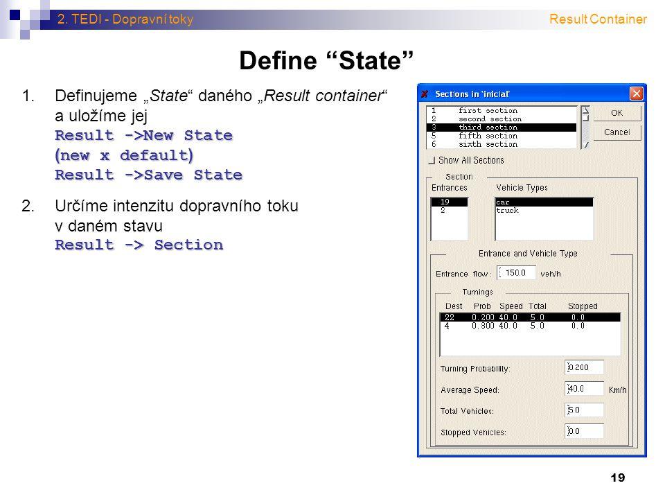 """19 Define """"State"""" 2. TEDI - Dopravní toky Result ->New State ( new x default ) Result ->Save State 1.Definujeme """"State"""" daného """"Result container"""" a ul"""