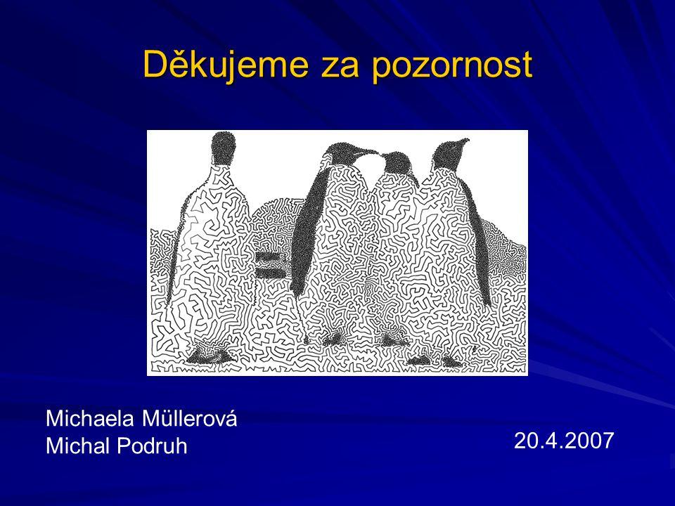 Děkujeme za pozornost Michaela Müllerová Michal Podruh 20.4.2007
