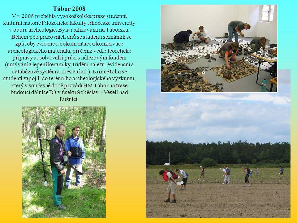 Tábor 2008 V r. 2008 proběhla vysokoškolská praxe studentů kulturní historie Filozofické fakulty Jihočeské univerzity v oboru archeologie. Byla realiz