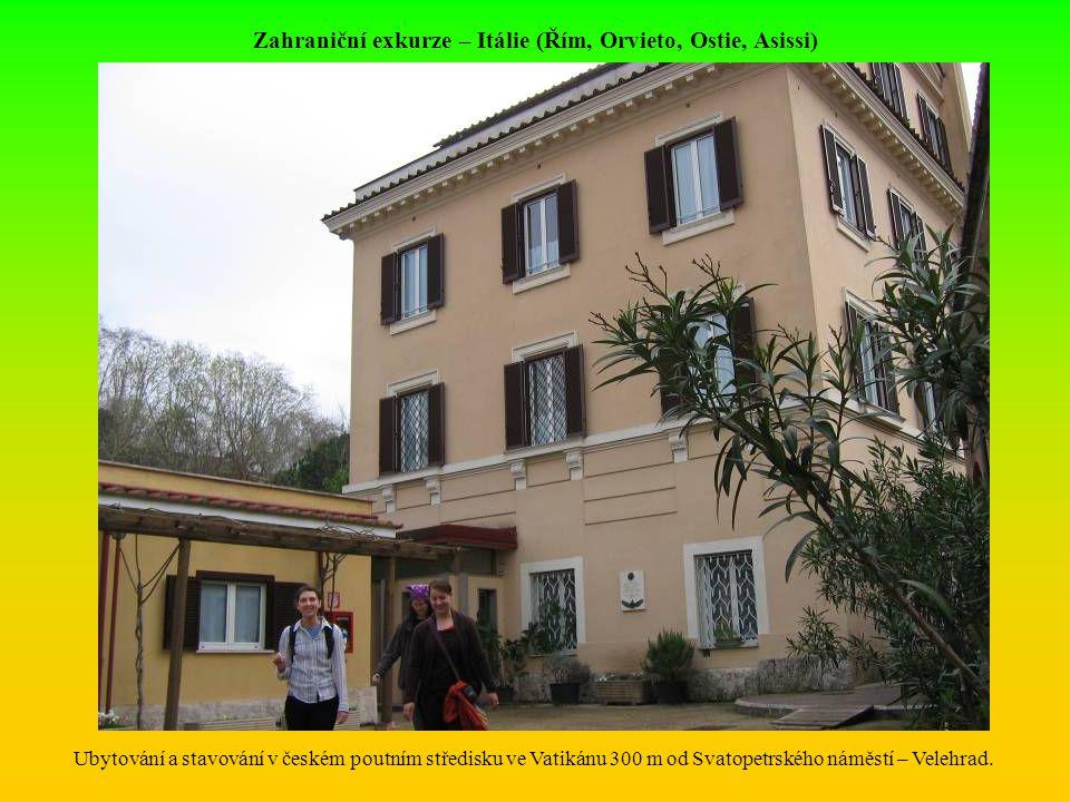 Zahraniční exkurze – Itálie (Řím, Orvieto, Ostie, Asissi) Ubytování a stavování v českém poutním středisku ve Vatikánu 300 m od Svatopetrského náměstí