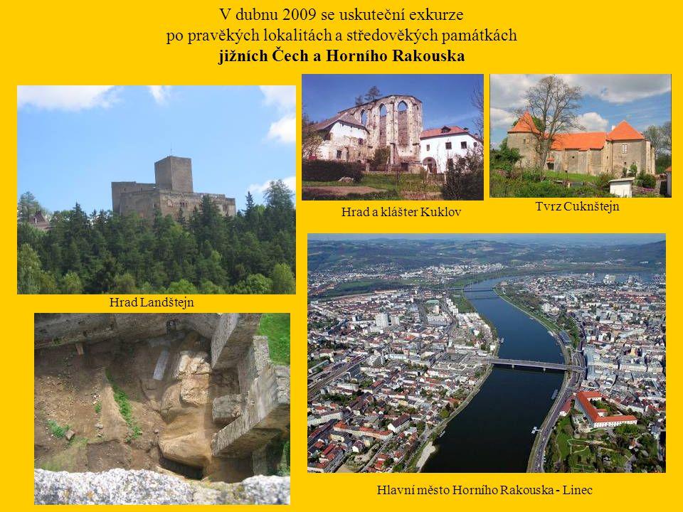 V dubnu 2009 se uskuteční exkurze po pravěkých lokalitách a středověkých památkách jižních Čech a Horního Rakouska Hrad Landštejn Hrad a klášter Kuklo