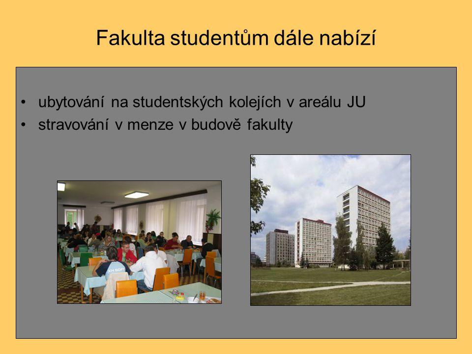 Fakulta studentům dále nabízí ubytování na studentských kolejích v areálu JU stravování v menze v budově fakulty
