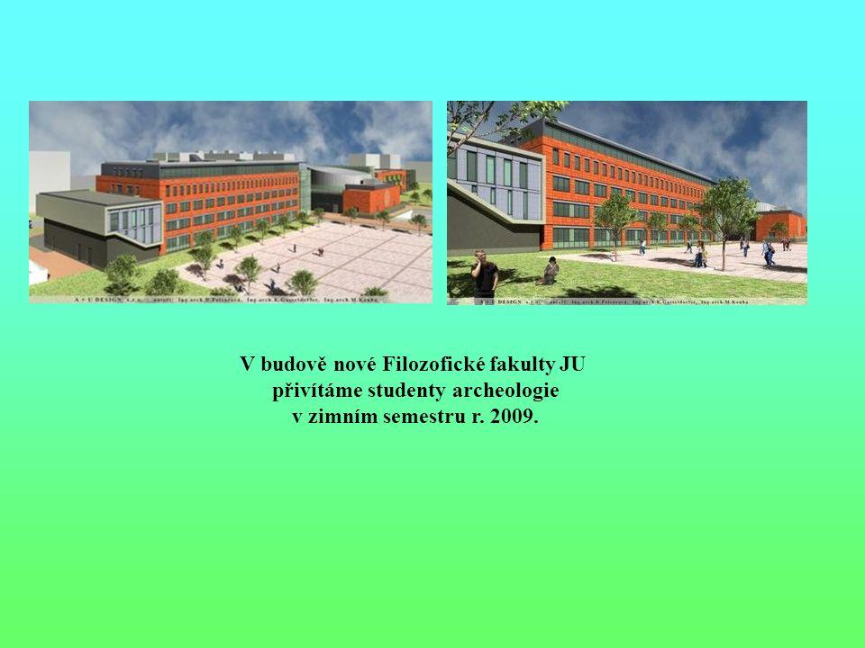 V budově nové Filozofické fakulty JU přivítáme studenty archeologie v zimním semestru r. 2009.