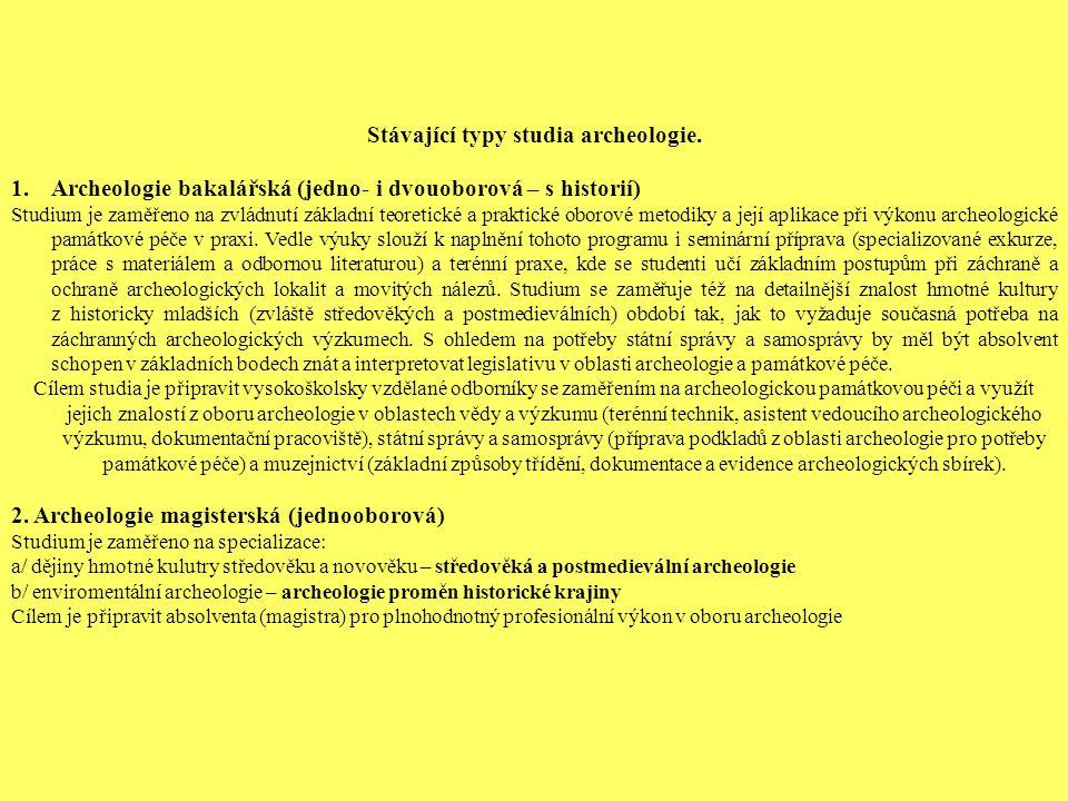Stávající typy studia archeologie. 1.Archeologie bakalářská (jedno- i dvouoborová – s historií) Studium je zaměřeno na zvládnutí základní teoretické a